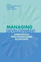 Managing Development: Understanding Inter-Organizational Relationships - Published in Association with The Open University (Paperback)