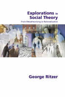 Explorations in Social Theory: From Metatheorizing to Rationalization (Hardback)