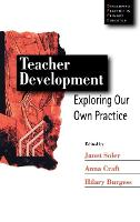 Teacher Development: Exploring Our Own Practice - Developing Practice in Primary Education series (Hardback)