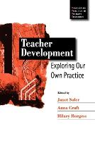 Teacher Development: Exploring Our Own Practice - Developing Practice in Primary Education series (Paperback)