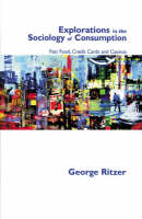 Explorations in the Sociology of Consumption: Fast Food, Credit Cards and Casinos (Hardback)