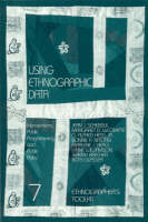 Using Ethnographic Data: Interventions, Public Programming, and Public Policy - Ethnographer's Toolkit v. 7 (Paperback)