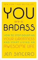 You Are a Badass: How to Stop Doubting Your Greatness and Start Living an Awesome Life: Embrace self care with one of the world's most fun self help books (Paperback)