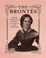 The Brontes: The Complete Novels in One Sitting (Hardback)