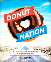 Donut Nation: A Cross-Country Guide to America's Best Artisan Donut Shops (Paperback)