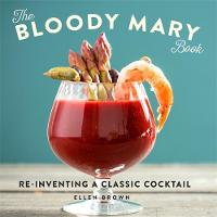 The Bloody Mary Book: Re-Inventing a Classic Cocktail (Hardback)