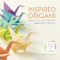 Inspired Origami: Projects to Calm the Mind and Soothe the Soul (Hardback)