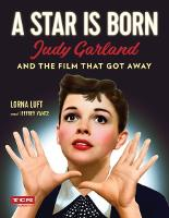 A Star Is Born (Turner Classic Movies): Judy Garland and the Film that Got Away (Hardback)