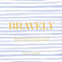 Bravely: Inspiring Quotes & Stories from Trailblazing American Women (Hardback)