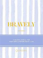 Bravely Journal: A Guided Journal for Imagining a Future You'll Love (Hardback)