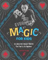 Everyday Magic for Kids: 30 Amazing Magic Tricks That You Can Do Anywhere (Paperback)