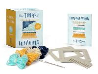 Tiny Weaving: Includes Two Mini Looms!