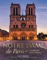Notre Dame de Paris: A Celebration of the Cathedral (Hardback)