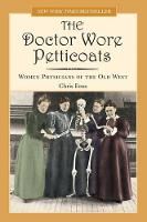 Doctor Wore Petticoats: Women Physicians Of The Old West (Paperback)