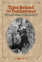 Tales Behind the Tombstones: The Deaths And Burials Of The Old West's Most Nefarious Outlaws, Notorious Women, And Celebrated Lawmen (Paperback)