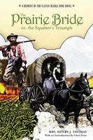 Prairie Bride; or, the Squatter's Triumph: A Reprint Of The Classic Beadle Dime Novel (Paperback)