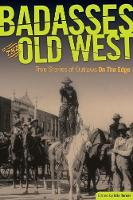 Badasses of the Old West: True Stories Of Outlaws On The Edge (Paperback)
