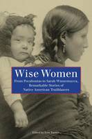 Wise Women: From Pocahontas To Sarah Winnemucca, Remarkable Stories Of Native American Trailblazers (Paperback)