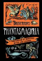 Breverton's Phantasmagoria: A Compendium of Monsters, Myths and Legends (Hardback)