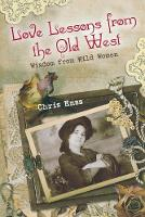 Love Lessons from the Old West: Wisdom From Wild Women (Paperback)