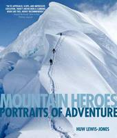 Mountain Heroes: Portraits of Adventure (Paperback)