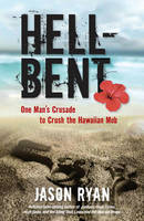Hell-Bent: One Man's Crusade to Crush the Hawaiian Mob (Hardback)
