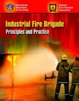 Industrial Fire Brigade: Principles and Practice (Paperback)