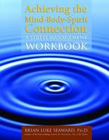 Achieving The Mind-Body-Spirit Connection: A Stress Management Workbook (Paperback)
