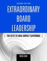 Extraordinary Board Leadership: The Keys To High Impact Governing (Paperback)