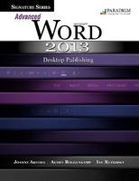 Signature Series: Advanced Microsoft (R)Word 2013: Desktop Publishing: Text with data files CD - Signature Series (Paperback)