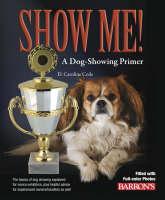 Show Me! A Dog Showing Primer (Paperback)