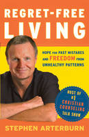 Regret-Free Living: Hope for Past Mistakes and Freedom from Unhealthy Patterns (Paperback)