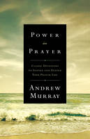 Power in Prayer: Classic Devotions to Inspire and Deepen Your Prayer Life (Paperback)