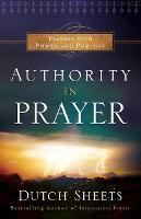 Authority in Prayer: Praying With Power and Purpose (Paperback)