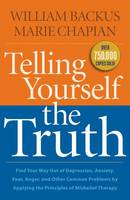 Telling Yourself the Truth: Find Your Way Out of Depression, Anxiety, Fear, Anger, and Other Common Problems by Applying the Principles of Misbelief Therapy (Paperback)