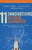 11 Innovations in the Local Church: How Today's Leaders Can Learn, Discern and Move into the Future (Paperback)
