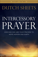 Intercessory Prayer Study Guide: How God Can Use Your Prayers to Move Heaven and Earth (Paperback)