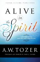 Alive in the Spirit: Experiencing the Presence and Power of God (Paperback)