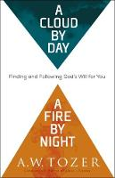 A Cloud by Day, a Fire by Night: Finding and Following God's Will for You (Paperback)