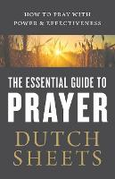 The Essential Guide to Prayer: How to Pray with Power and Effectiveness (Paperback)