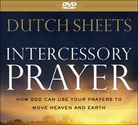 Intercessory Prayer: How God Can Use Your Prayers to Move Heaven and Earth (DVD video)