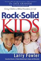 Rock-Solid Kids: Giving Children a Biblical Foundation for Life (Paperback)