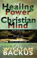 The Healing Power of the Christian Mind: How Biblical Truth Can Keep You Healthy (Paperback)
