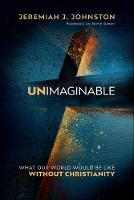 Unimaginable: What Our World Would Be Like Without Christianity (Hardback)