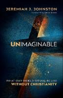 Unimaginable: What Our World Would Be Like Without Christianity (Paperback)