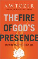 The Fire of God's Presence: Drawing Near to a Holy God (Paperback)