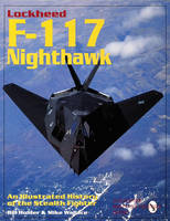 Lockheed F-117 Nighthawk: An Illustrated History of the Stealth Fighter (Paperback)