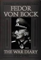 Generalfeldmarschall Fedor von Bock: The War Diary 1939-1945 (Hardback)