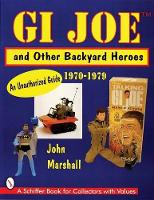 GI Joe and Other Backyard Heroes 1970-1979: An Unauthorized Guide (Paperback)