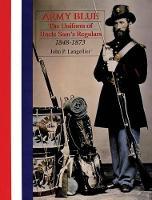 Army Blue: The Uniform of Uncle Sam's Regulars 1848-1873 (Hardback)
